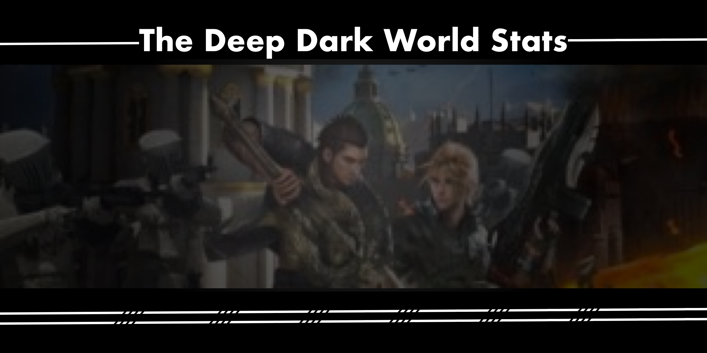 The Deep Dark World Stats - Dark World - FFXVANE HUB